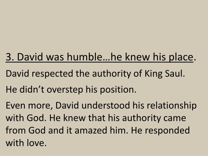 3. David was humble…he knew his place