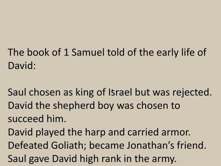The book of 1 Samuel told of the early life of David: