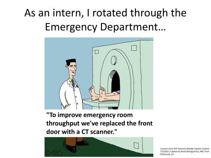 As an intern i rotated through the emergency department