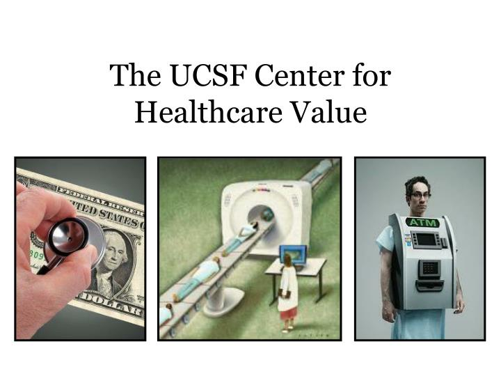 The UCSF Center for Healthcare Value