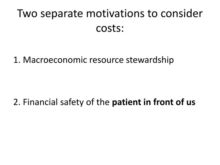 Two separate motivations to consider costs: