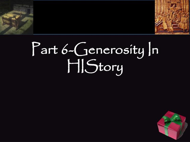 Part 6 generosity in history