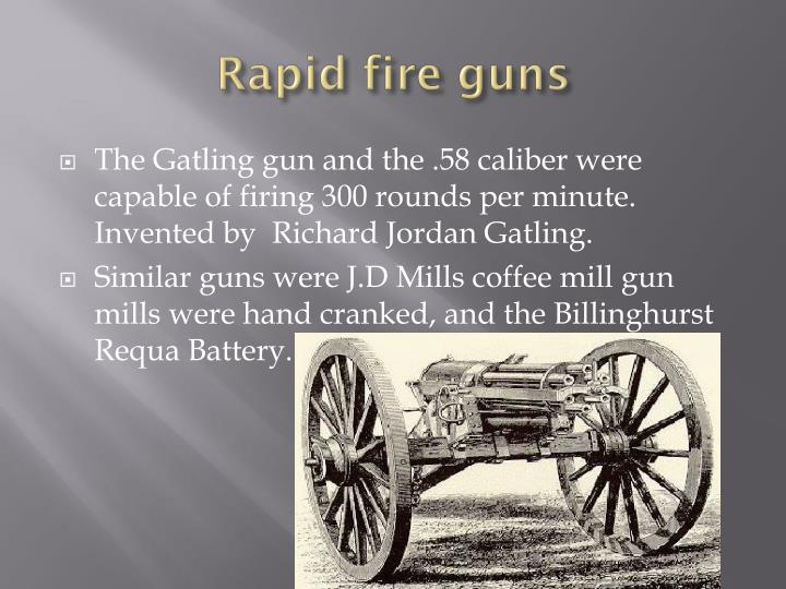 Rapid fire guns