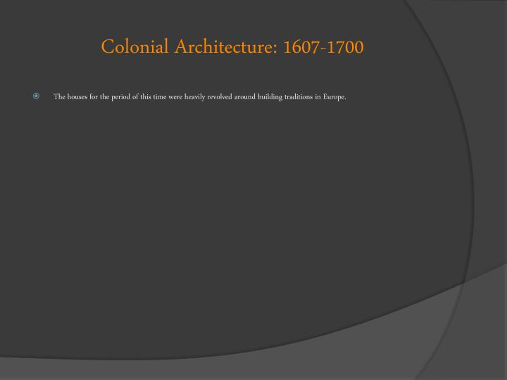 Colonial Architecture: 1607-1700