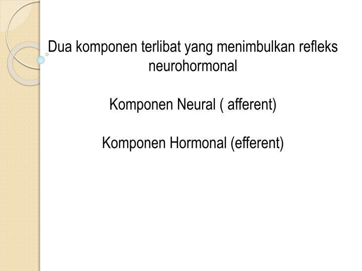 Dua komponen terlibat yang menimbulkan refleks neurohormonal