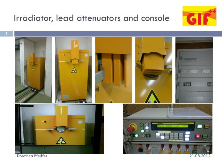 Irradiator, lead attenuators and console