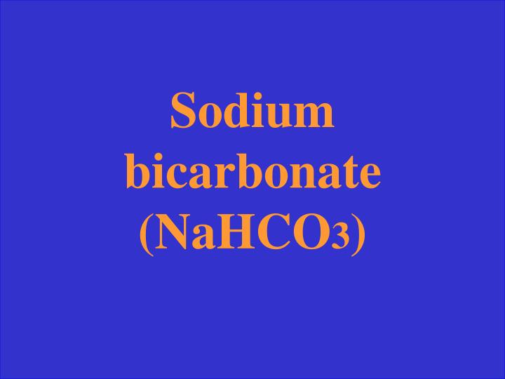 Sodium bicarbonate (NaHCO