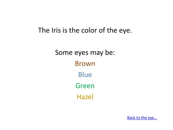 The Iris is the color of the eye.