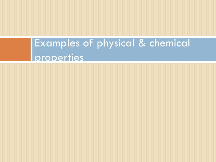 Examples of physical chemical properties