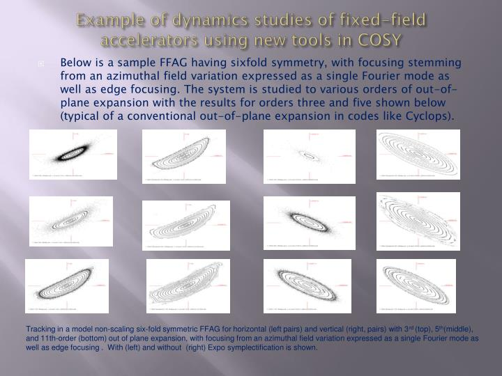 Example of dynamics studies of fixed-field