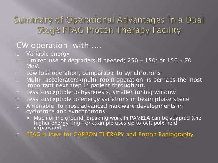 Summary of Operational Advantages in a Dual Stage FFAG Proton Therapy Facility