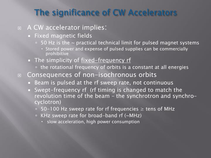 The significance of CW Accelerators