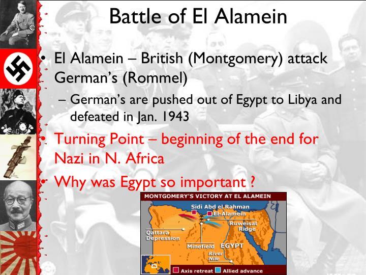 El Alamein – British (Montgomery) attack German's (Rommel)