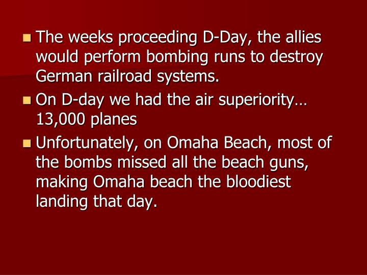 The weeks proceeding D-Day, the allies would perform bombing runs to destroy German railroad systems.