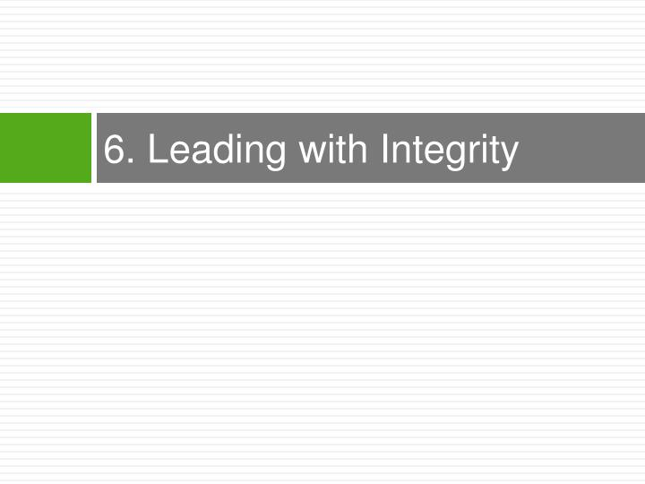 6 leading with integrity
