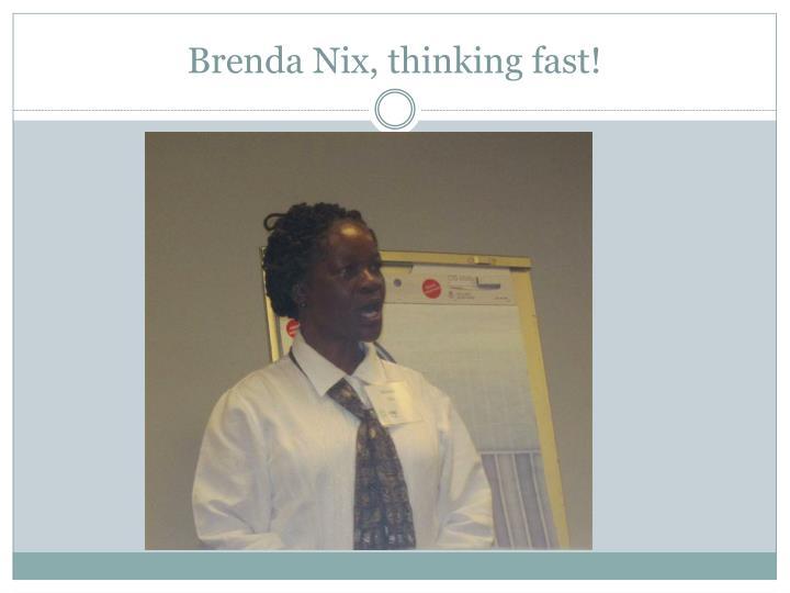Brenda Nix, thinking fast!