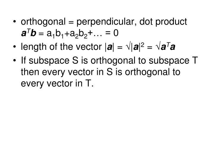 orthogonal = perpendicular, dot product