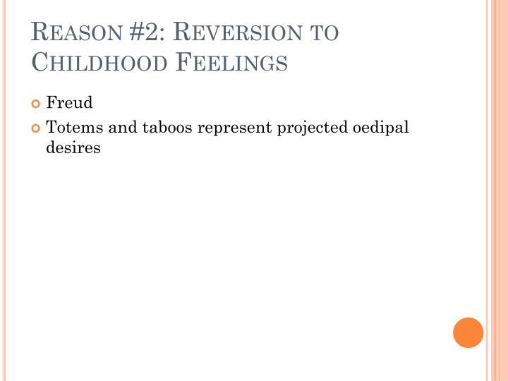 Reason #2: Reversion to Childhood Feelings