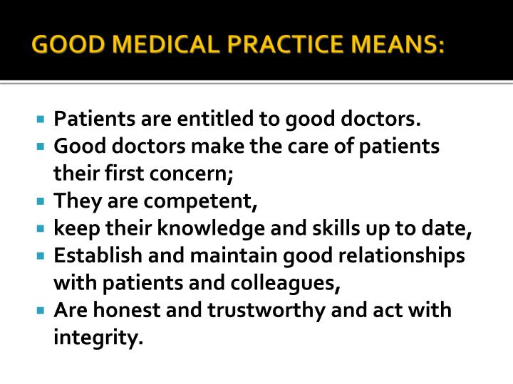 GOOD MEDICAL PRACTICE MEANS: