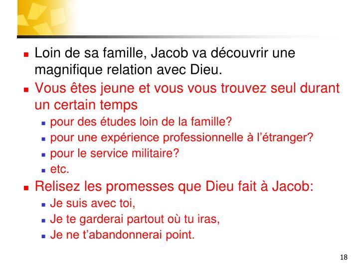 Loin de sa famille, Jacob va découvrir une magnifique relation avec Dieu.