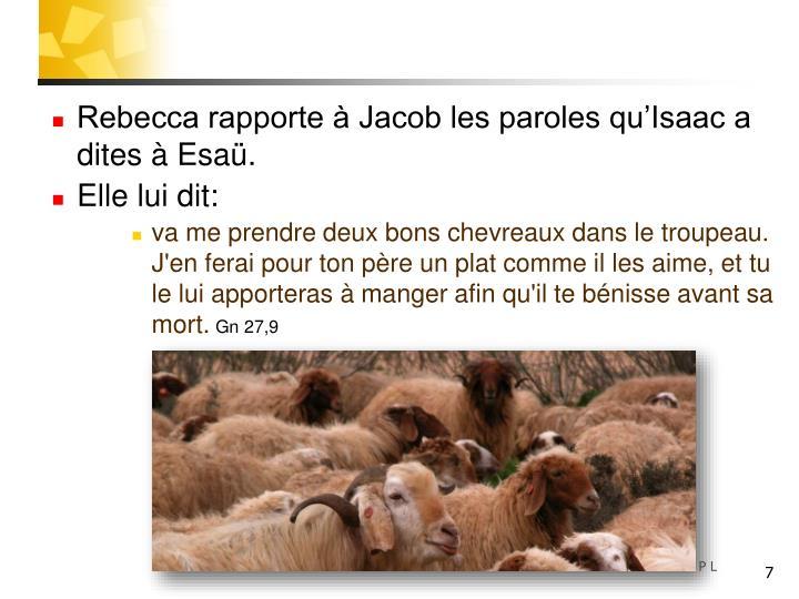 Rebecca rapporte  Jacob les paroles quIsaac a dites  Esa.