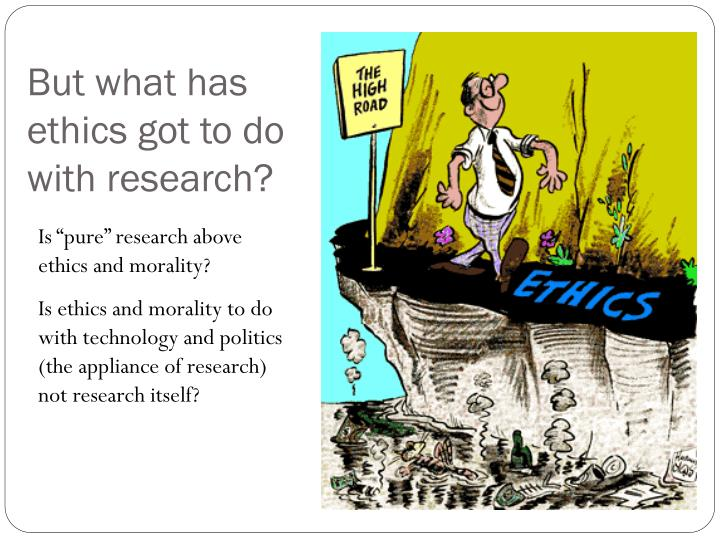 But what has ethics got to do with research?