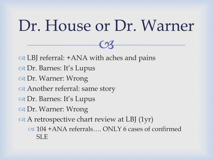 Dr. House or Dr. Warner