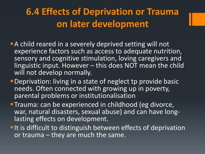 effects of deprivation on child development The effects of poverty on children's cognitive and social development psyc318 sheehan gilbert-burne 6136739 word count: 1650 question 2: discuss the effects of poverty on children's cognitive and social development and the extent to which effects might extend into adulthood poverty is a global issue that has been at the forefront of economic debate for over a century.