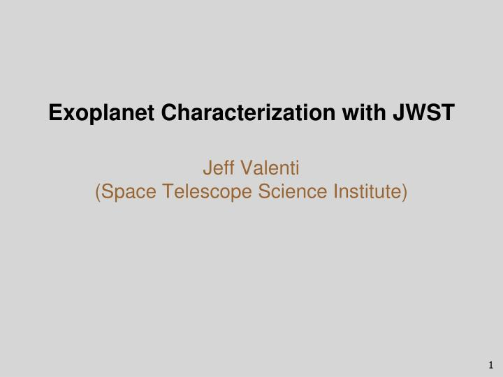 Exoplanet characterization with jwst jeff valenti space telescope science institute