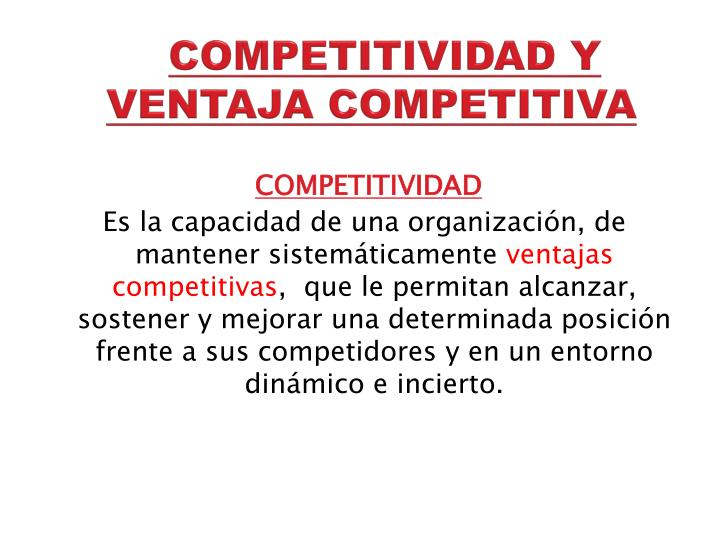 COMPETITIVIDAD Y VENTAJA COMPETITIVA
