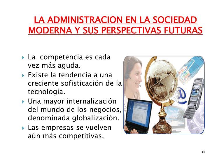 LA ADMINISTRACION EN LA SOCIEDAD      MODERNA Y SUS PERSPECTIVAS FUTURAS