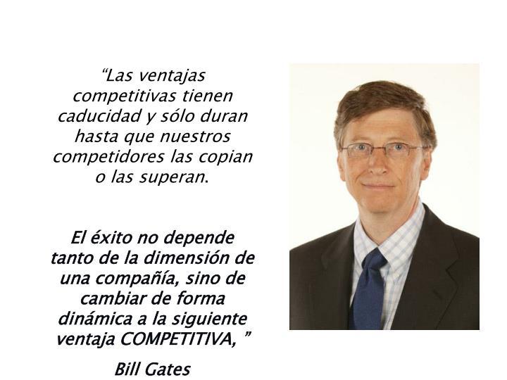 """""""Las ventajas competitivas tienen caducidad y sólo duran hasta que nuestros competidores las copian o las superan"""