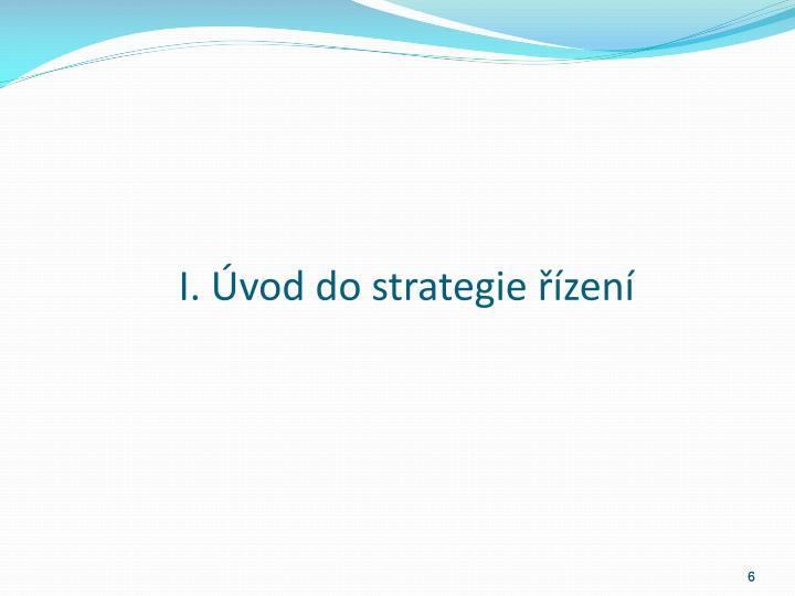 I. Úvod do strategie řízení