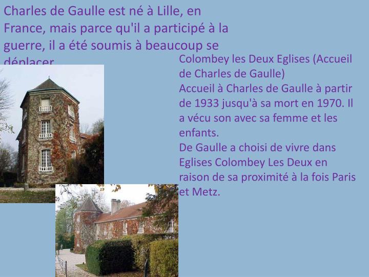 Charles de Gaulle est n  Lille, en France, mais parce qu'il a particip  la guerre, il a t soumis  beaucoup se dplacer.