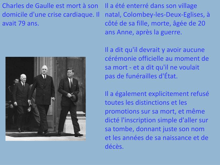 Charles de Gaulle est mort  son domicile d'une crise cardiaque. Il avait 79 ans.