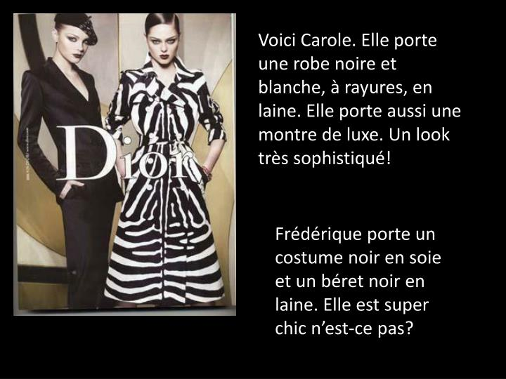 Voici Carole. Elle porte une robe noire et blanche,