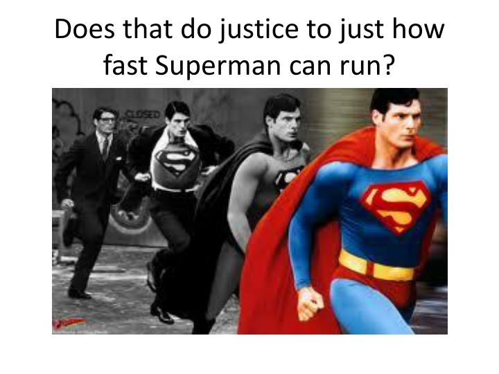 Does that do justice to just how fast superman can run