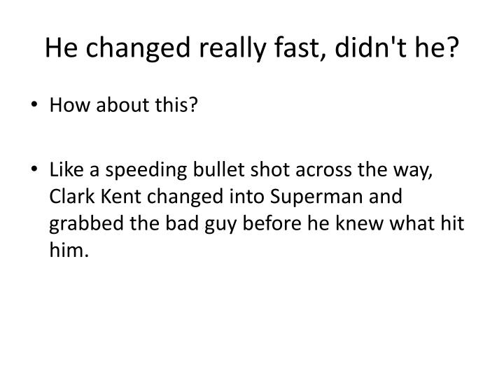 He changed really fast, didn't he?
