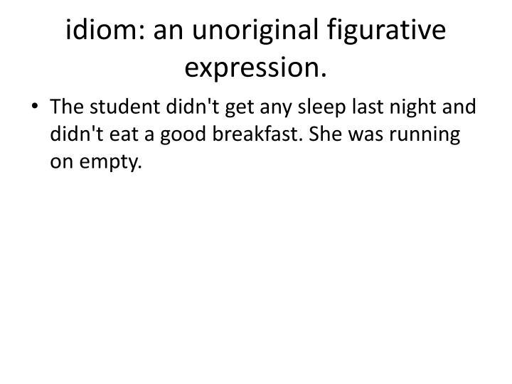 idiom: an unoriginal figurative expression.