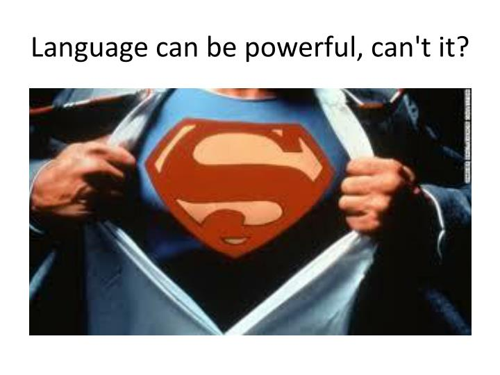 Language can be powerful, can't it?