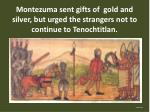 montezuma sent gifts of gold and silver but urged the strangers not to continue to tenochtitlan