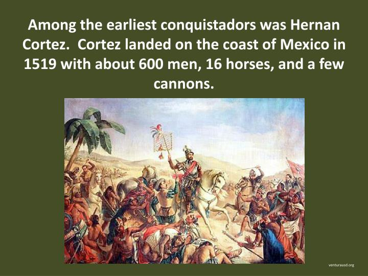 Among the earliest conquistadors was