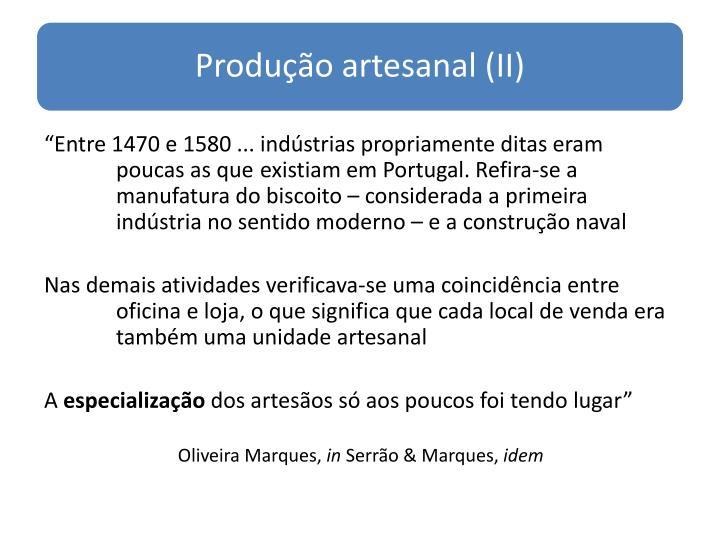"""""""Entre 1470 e 1580 ... indústrias propriamente ditas eram poucas as que existiam em Portugal. Refira-se a manufatura do biscoito – considerada a primeira indústria no sentido moderno – e a construção naval"""