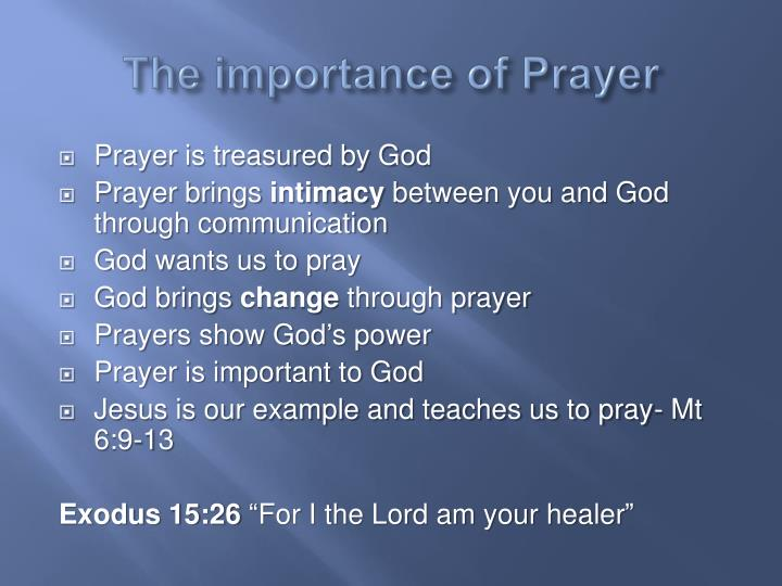 importance of faith and prayer in The importance of prayer colossians 1:9-15 rev bruce goettsche    march 15, 1998 jay kesler, the former president of youth for christ and the current president of taylor university, was on one of his frequent flights.