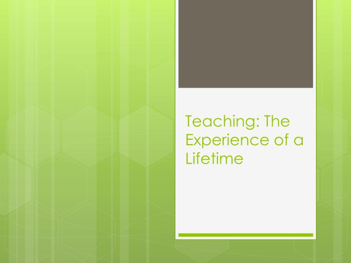 Teaching: The Experience of a Lifetime