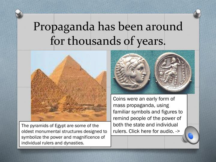 Propaganda has been around for thousands of years.
