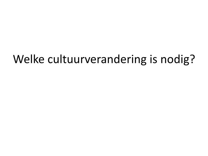 Welke cultuurverandering is nodig?