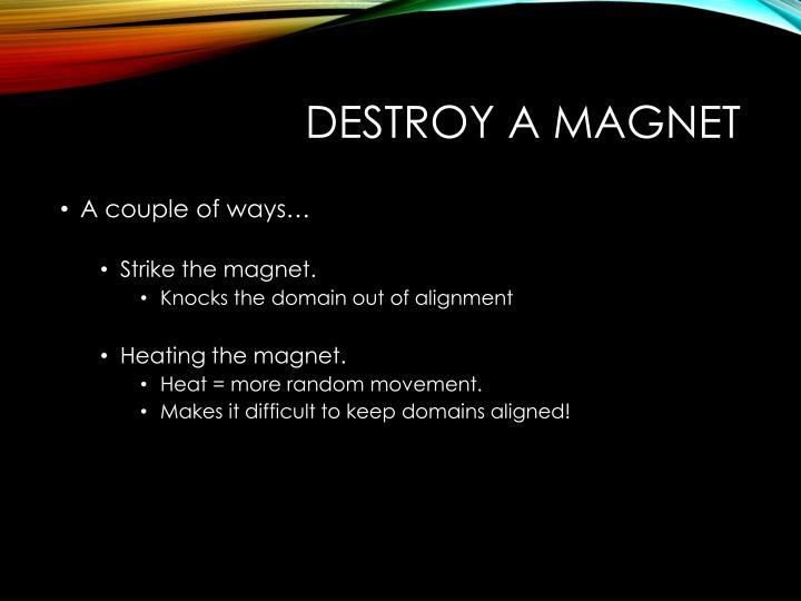 Destroy a Magnet