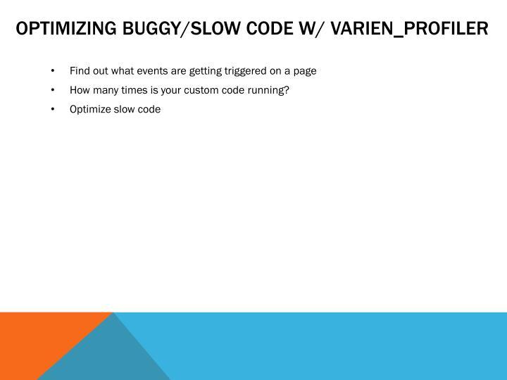 Optimizing buggy/SLOW code w/