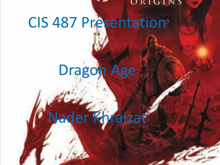 Cis 487 presentation dragon age nader khraizat